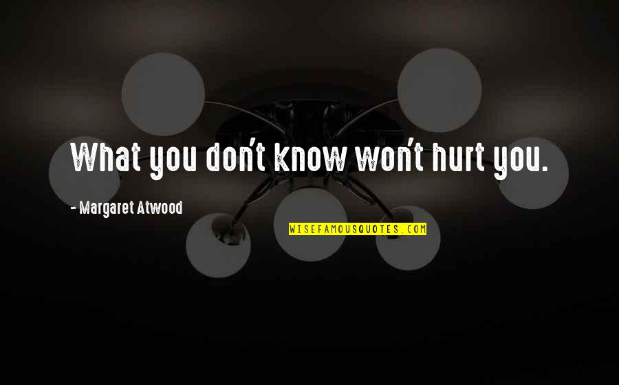 I Won't Hurt You Quotes By Margaret Atwood: What you don't know won't hurt you.