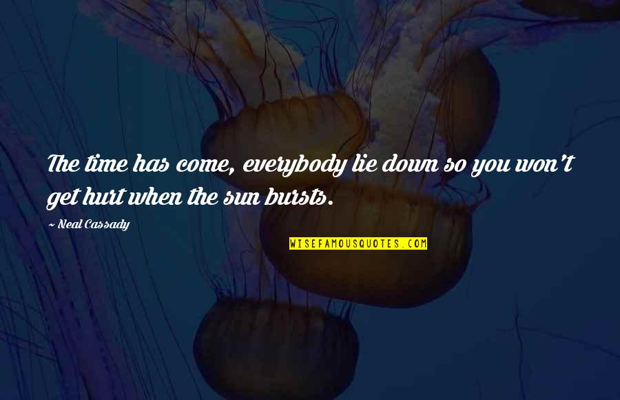 I Won't Hurt You Quotes By Neal Cassady: The time has come, everybody lie down so