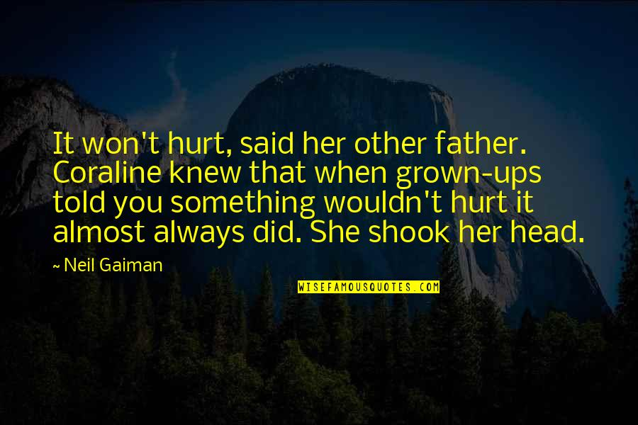 I Won't Hurt You Quotes By Neil Gaiman: It won't hurt, said her other father. Coraline