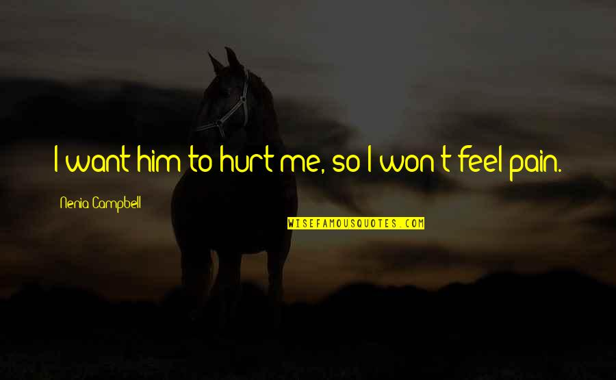 I Won't Hurt You Quotes By Nenia Campbell: I want him to hurt me, so I