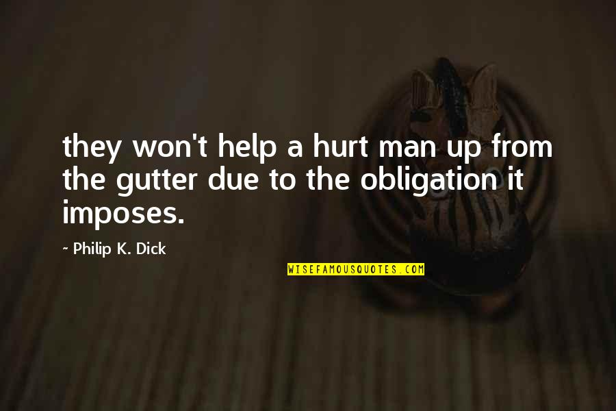 I Won't Hurt You Quotes By Philip K. Dick: they won't help a hurt man up from