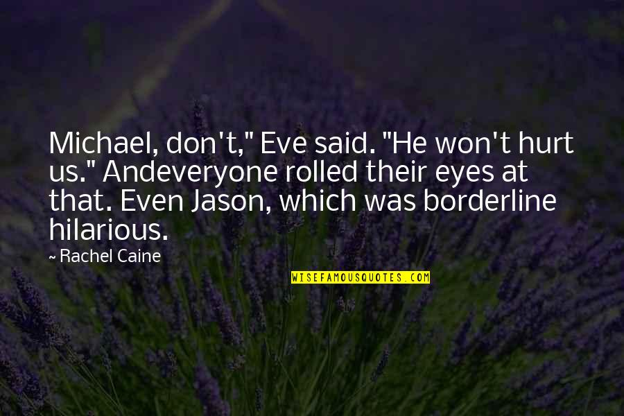 "I Won't Hurt You Quotes By Rachel Caine: Michael, don't,"" Eve said. ""He won't hurt us."""