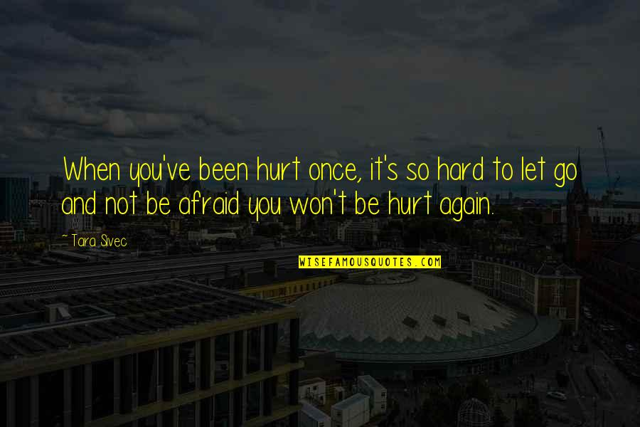 I Won't Hurt You Quotes By Tara Sivec: When you've been hurt once, it's so hard