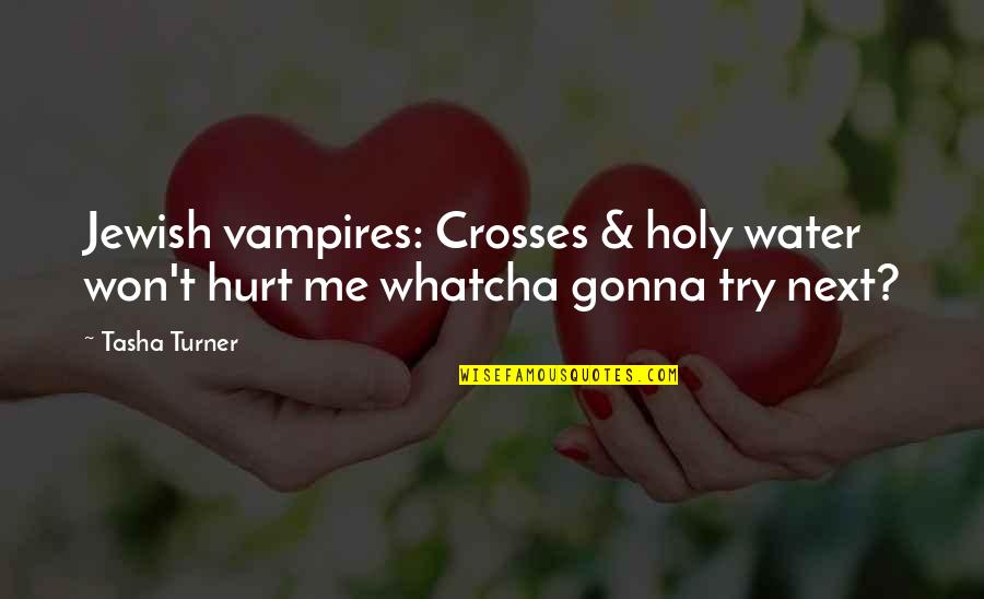 I Won't Hurt You Quotes By Tasha Turner: Jewish vampires: Crosses & holy water won't hurt