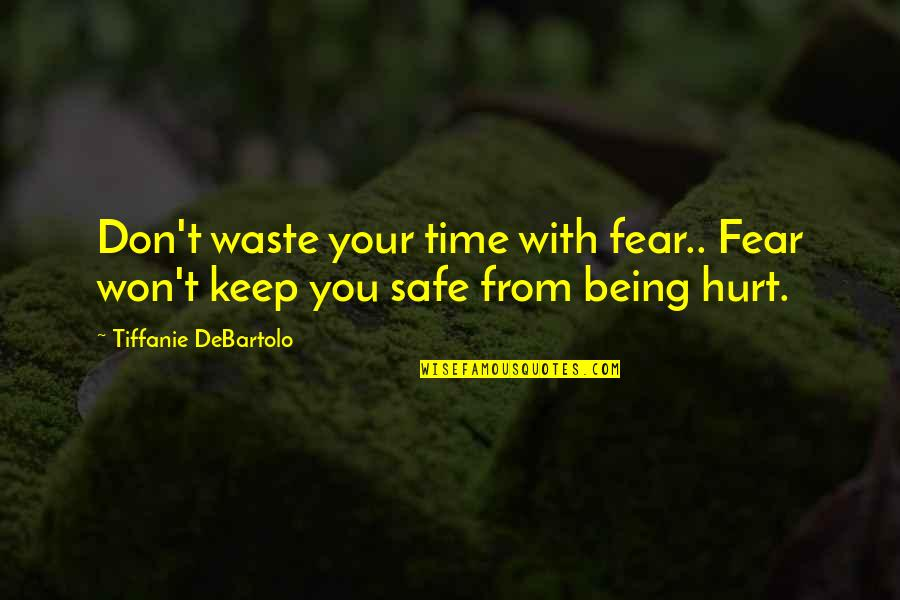 I Won't Hurt You Quotes By Tiffanie DeBartolo: Don't waste your time with fear.. Fear won't
