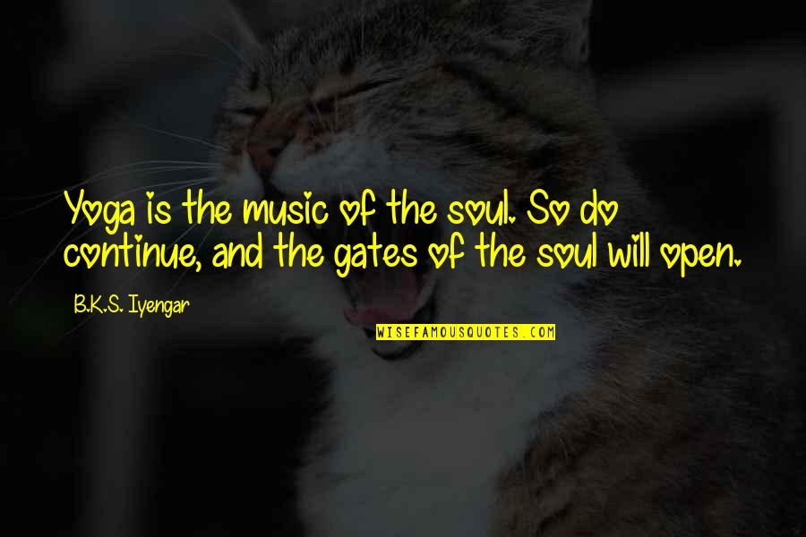 I Won't Say Sorry Quotes By B.K.S. Iyengar: Yoga is the music of the soul. So