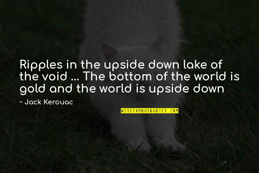 I Won't Say Sorry Quotes By Jack Kerouac: Ripples in the upside down lake of the