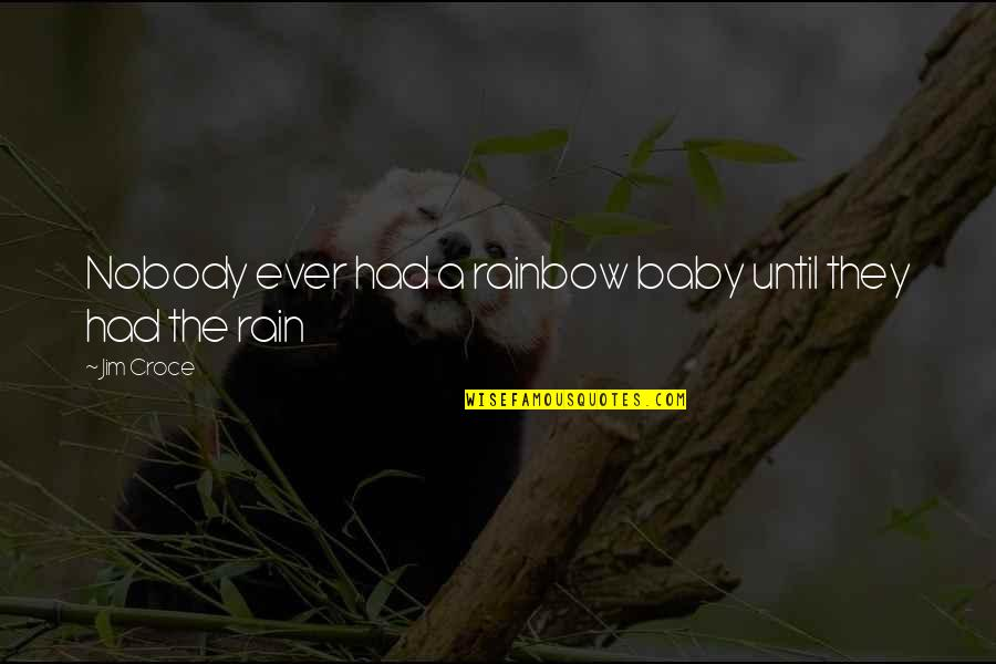 I Won't Say Sorry Quotes By Jim Croce: Nobody ever had a rainbow baby until they