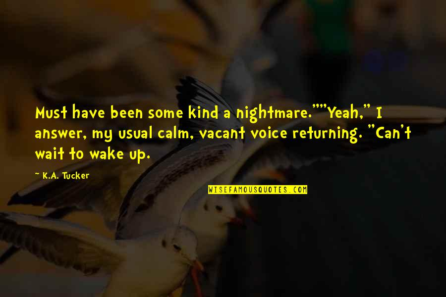 """I Won't Say Sorry Quotes By K.A. Tucker: Must have been some kind a nightmare.""""""""Yeah,"""" I"""