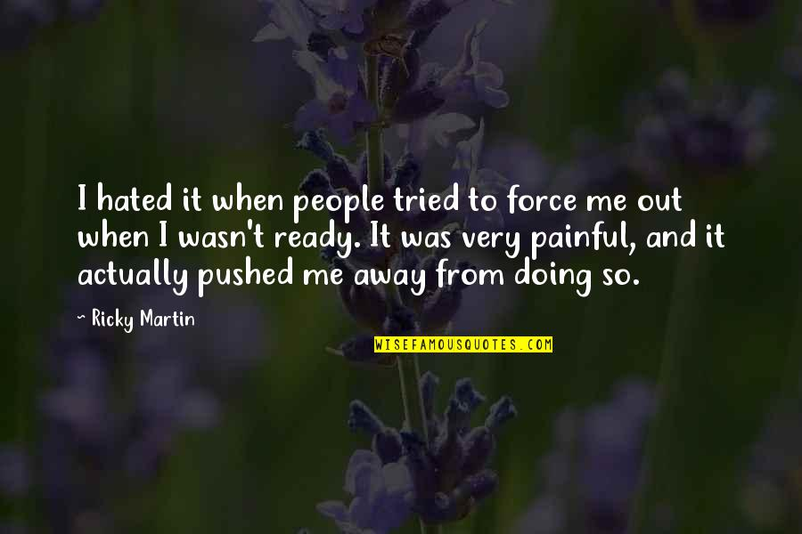 I Won't Say Sorry Quotes By Ricky Martin: I hated it when people tried to force