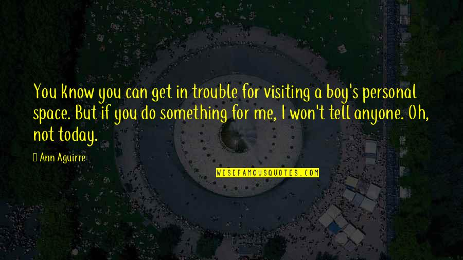 I Won't Tell You Quotes By Ann Aguirre: You know you can get in trouble for