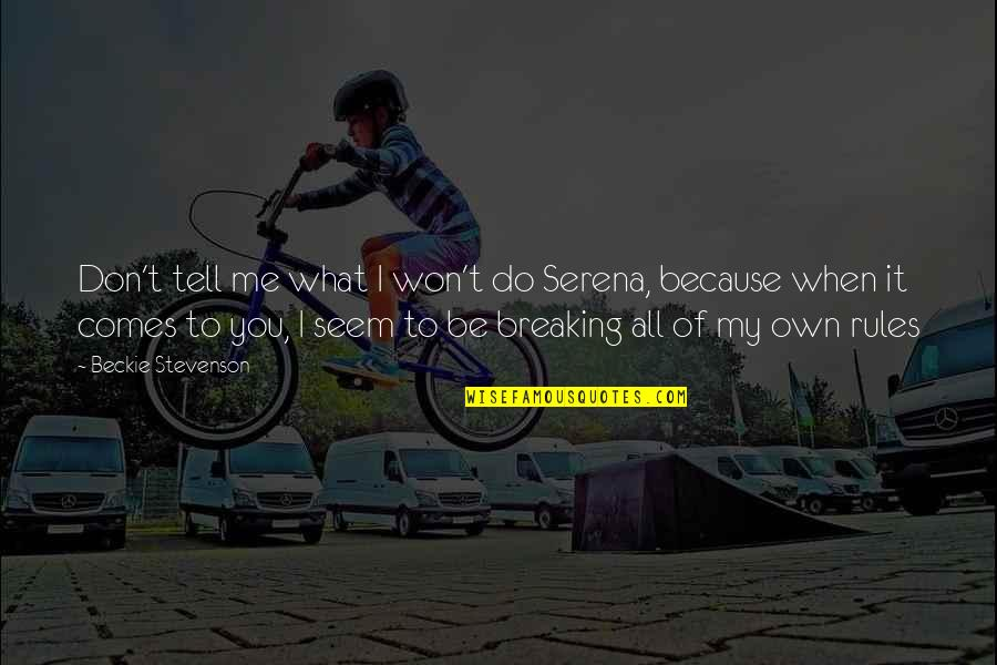 I Won't Tell You Quotes By Beckie Stevenson: Don't tell me what I won't do Serena,