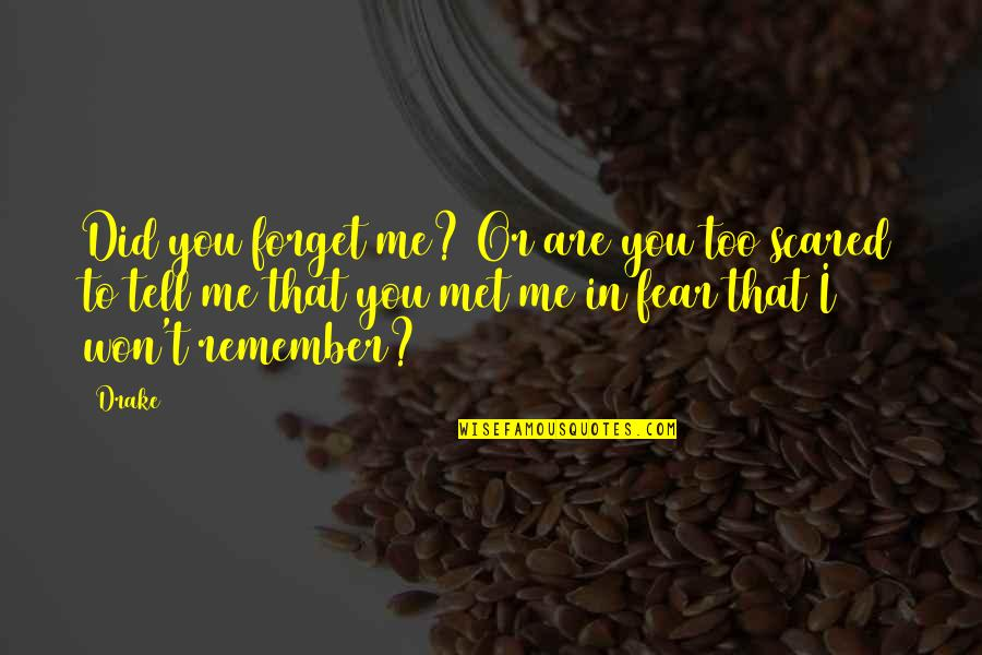 I Won't Tell You Quotes By Drake: Did you forget me? Or are you too