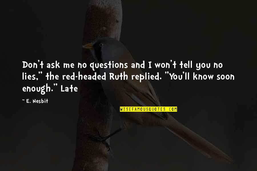 I Won't Tell You Quotes By E. Nesbit: Don't ask me no questions and I won't
