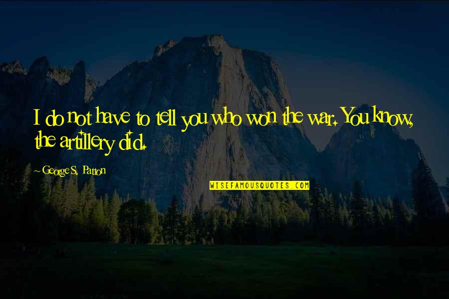I Won't Tell You Quotes By George S. Patton: I do not have to tell you who