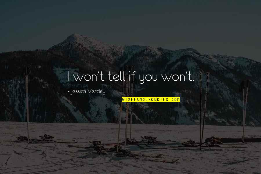 I Won't Tell You Quotes By Jessica Verday: I won't tell if you won't.