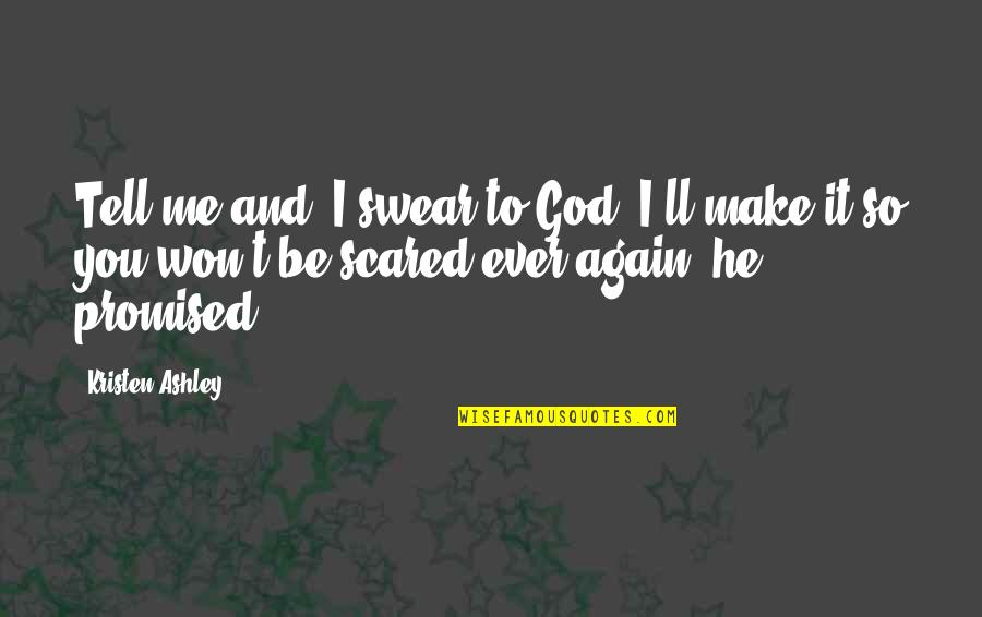 I Won't Tell You Quotes By Kristen Ashley: Tell me and, I swear to God, I'll
