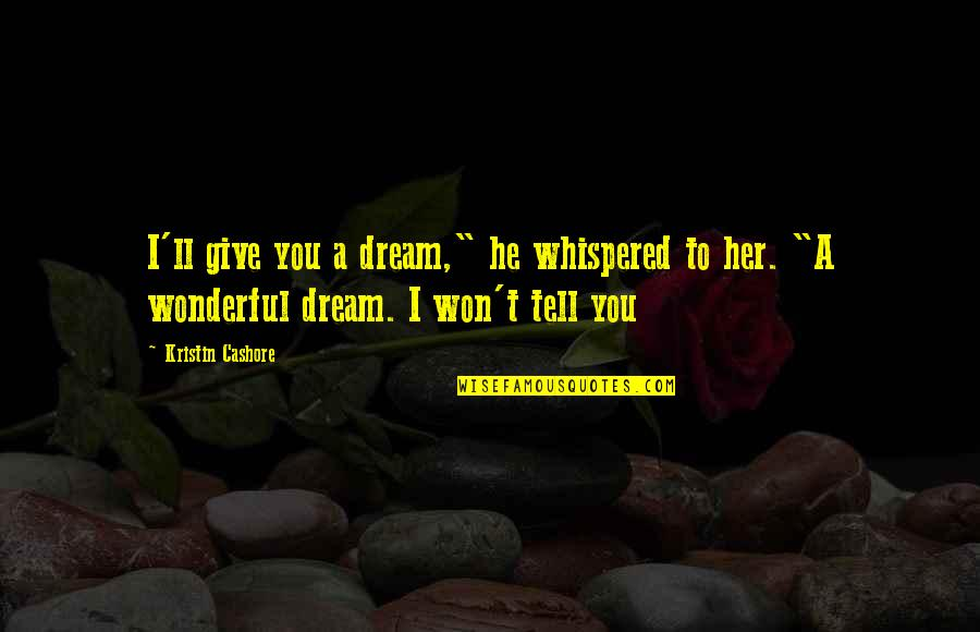 """I Won't Tell You Quotes By Kristin Cashore: I'll give you a dream,"""" he whispered to"""