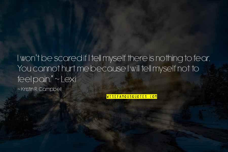 I Won't Tell You Quotes By Kristin R. Campbell: I won't be scared if I tell myself