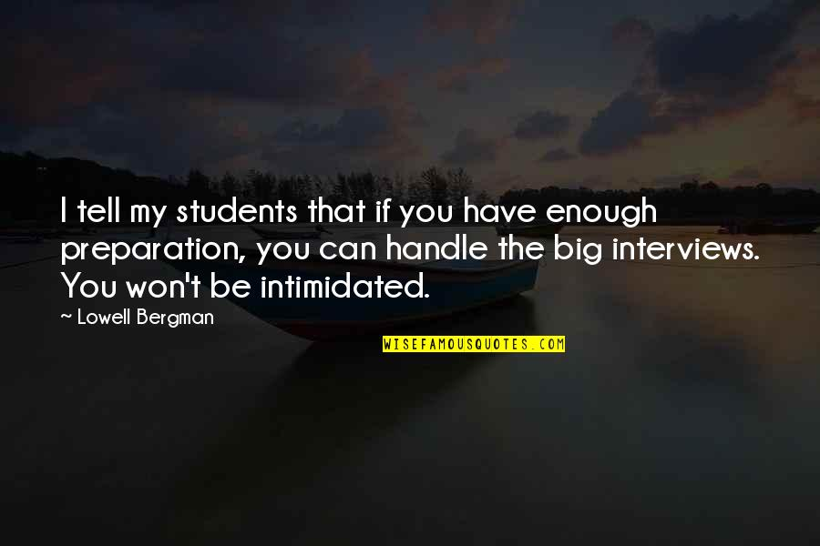 I Won't Tell You Quotes By Lowell Bergman: I tell my students that if you have