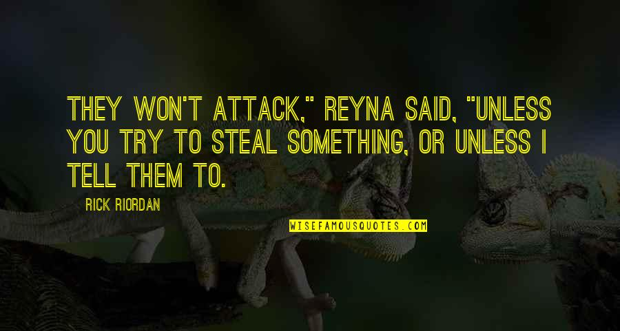"""I Won't Tell You Quotes By Rick Riordan: They won't attack,"""" Reyna said, """"unless you try"""