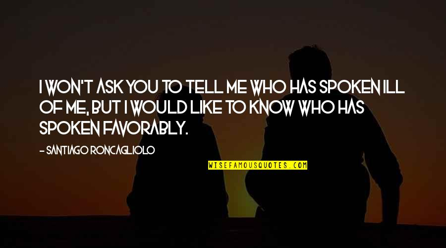 I Won't Tell You Quotes By Santiago Roncagliolo: I won't ask you to tell me who