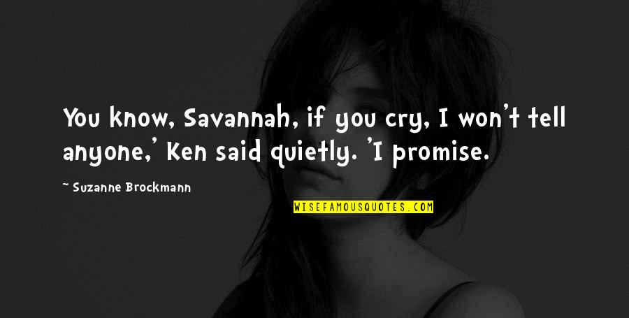 I Won't Tell You Quotes By Suzanne Brockmann: You know, Savannah, if you cry, I won't