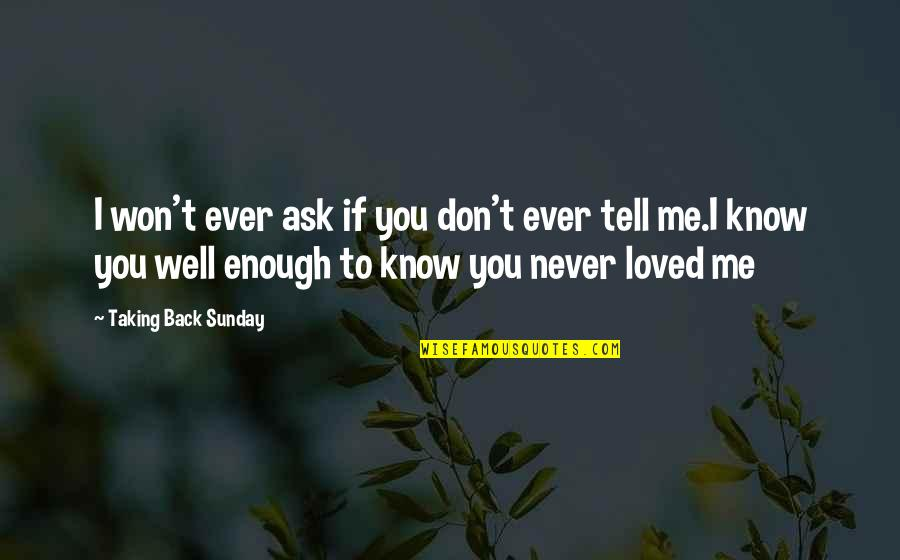 I Won't Tell You Quotes By Taking Back Sunday: I won't ever ask if you don't ever