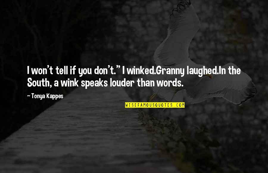"I Won't Tell You Quotes By Tonya Kappes: I won't tell if you don't."" I winked.Granny"