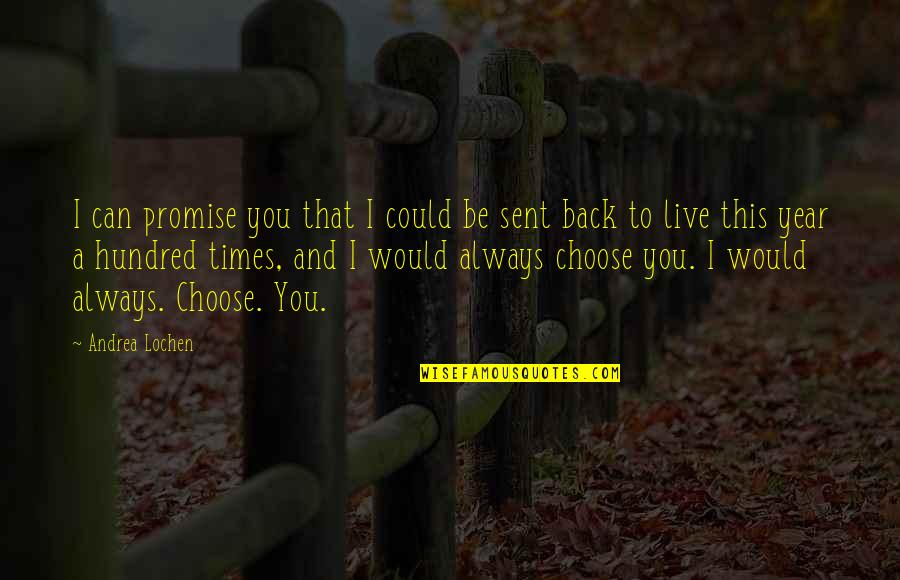 I Would Always Love You Quotes By Andrea Lochen: I can promise you that I could be