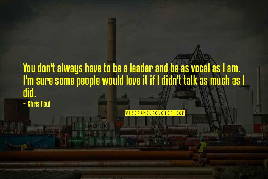 I Would Always Love You Quotes By Chris Paul: You don't always have to be a leader
