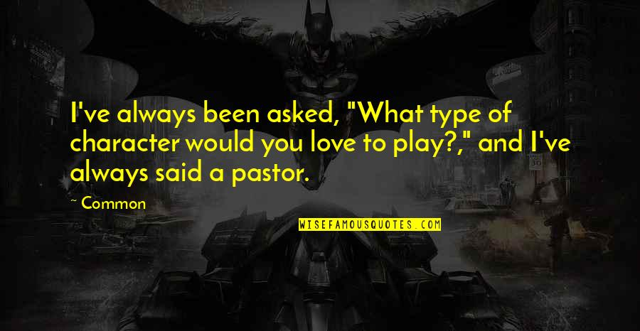 """I Would Always Love You Quotes By Common: I've always been asked, """"What type of character"""