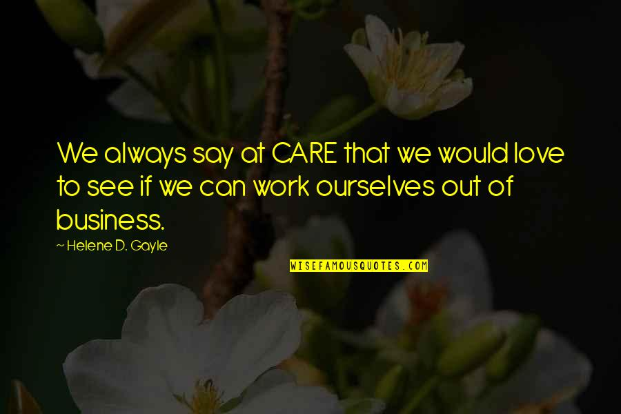 I Would Always Love You Quotes By Helene D. Gayle: We always say at CARE that we would