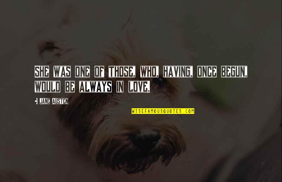 I Would Always Love You Quotes By Jane Austen: She was one of those, who, having, once