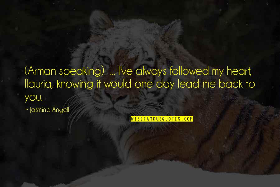 I Would Always Love You Quotes By Jasmine Angell: (Arman speaking) ... I've always followed my heart,