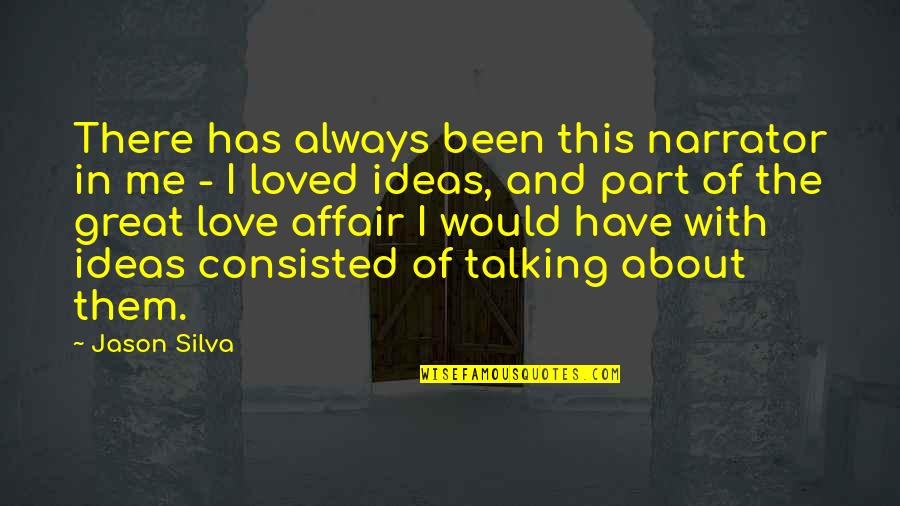I Would Always Love You Quotes By Jason Silva: There has always been this narrator in me
