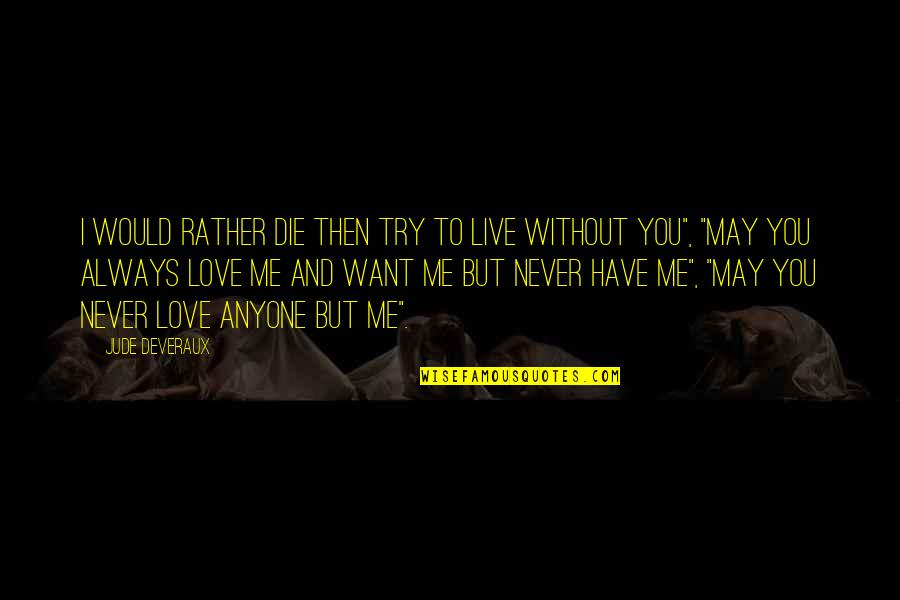 I Would Always Love You Quotes By Jude Deveraux: I would rather die then try to live