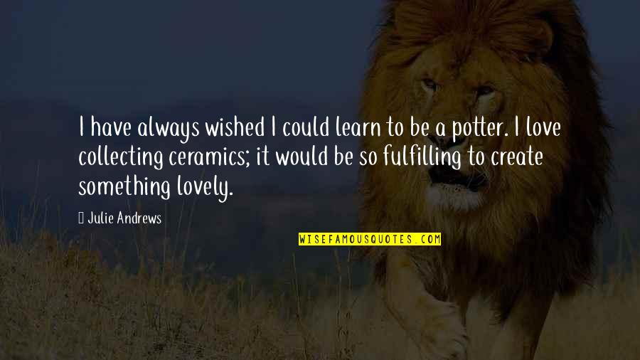 I Would Always Love You Quotes By Julie Andrews: I have always wished I could learn to