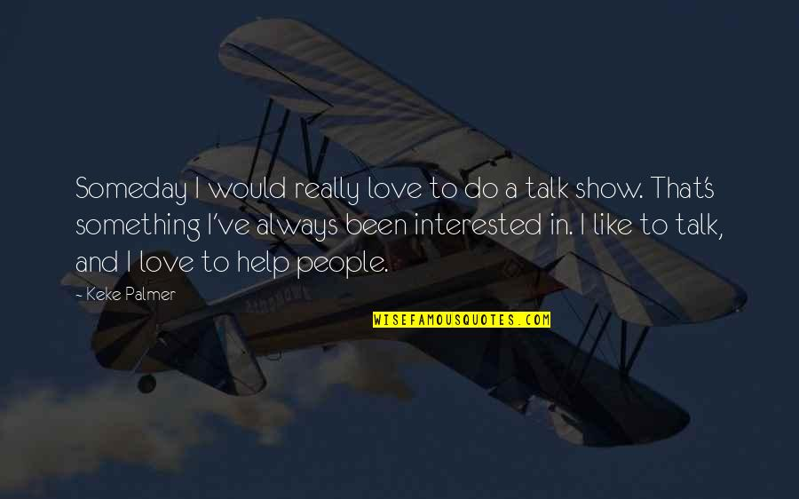 I Would Always Love You Quotes By Keke Palmer: Someday I would really love to do a
