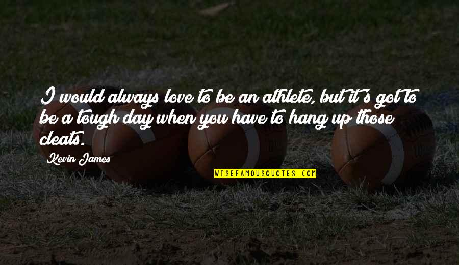 I Would Always Love You Quotes By Kevin James: I would always love to be an athlete,
