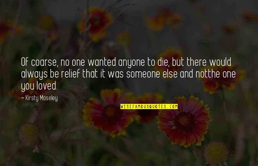 I Would Always Love You Quotes By Kirsty Moseley: Of coarse, no one wanted anyone to die,