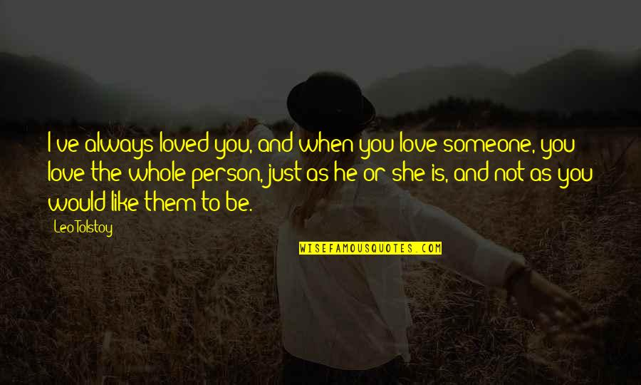 I Would Always Love You Quotes By Leo Tolstoy: I've always loved you, and when you love