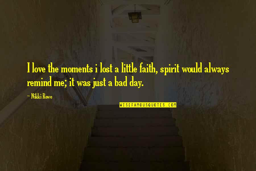 I Would Always Love You Quotes By Nikki Rowe: I love the moments i lost a little
