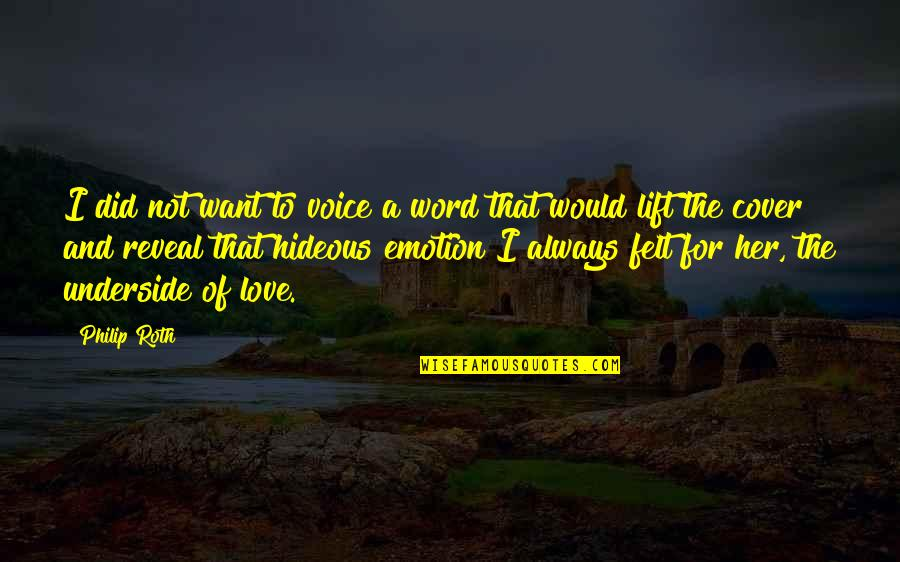 I Would Always Love You Quotes By Philip Roth: I did not want to voice a word