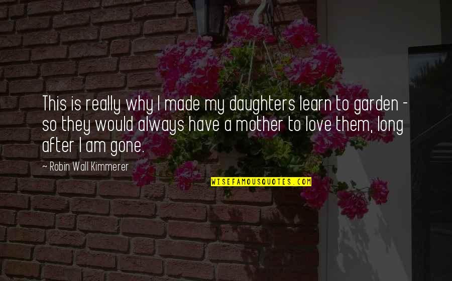 I Would Always Love You Quotes By Robin Wall Kimmerer: This is really why I made my daughters