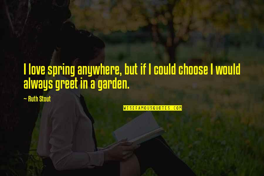 I Would Always Love You Quotes By Ruth Stout: I love spring anywhere, but if I could