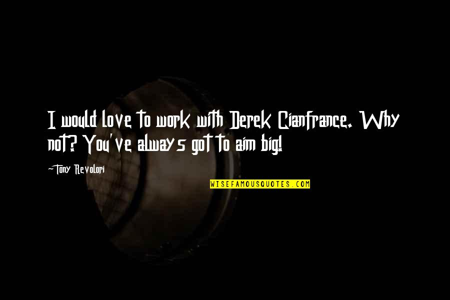I Would Always Love You Quotes By Tony Revolori: I would love to work with Derek Cianfrance.