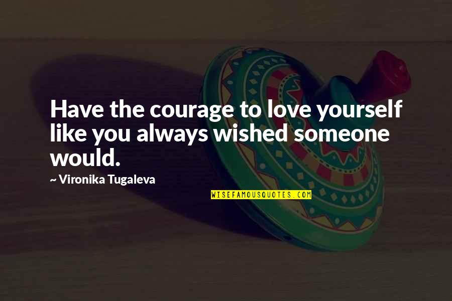 I Would Always Love You Quotes By Vironika Tugaleva: Have the courage to love yourself like you