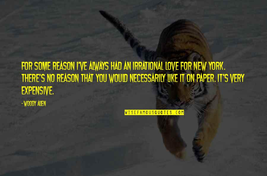 I Would Always Love You Quotes By Woody Allen: For some reason I've always had an irrational