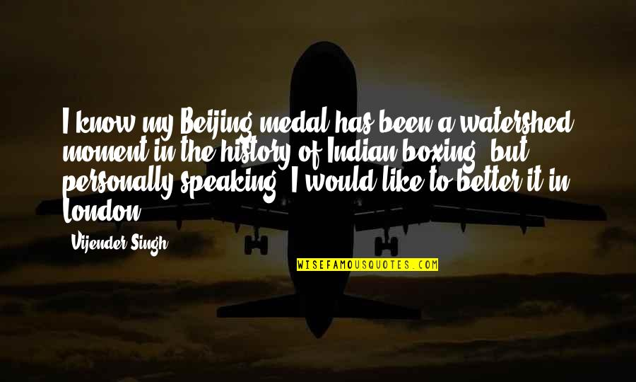 I Would Like To Know You Better Quotes By Vijender Singh: I know my Beijing medal has been a